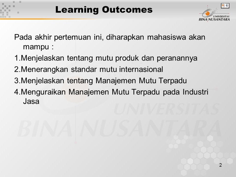 Learning Outcomes Pada akhir pertemuan ini, diharapkan mahasiswa akan mampu : 1.Menjelaskan tentang mutu produk dan peranannya.