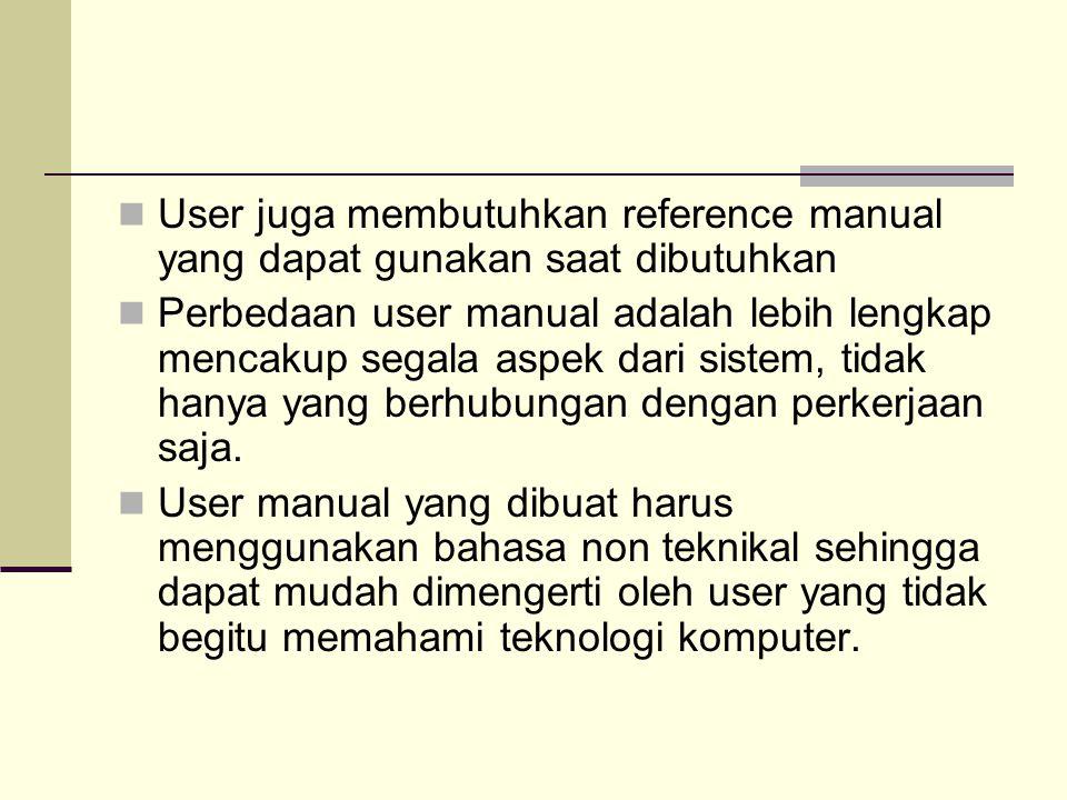 User juga membutuhkan reference manual yang dapat gunakan saat dibutuhkan