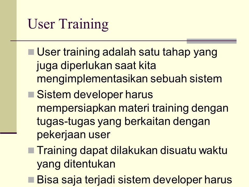 User Training User training adalah satu tahap yang juga diperlukan saat kita mengimplementasikan sebuah sistem.
