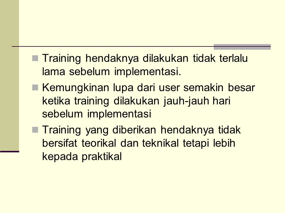Training hendaknya dilakukan tidak terlalu lama sebelum implementasi.