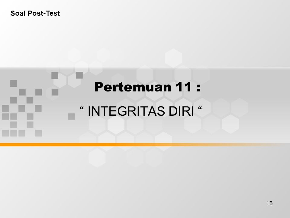 Soal Post-Test Pertemuan 11 : INTEGRITAS DIRI