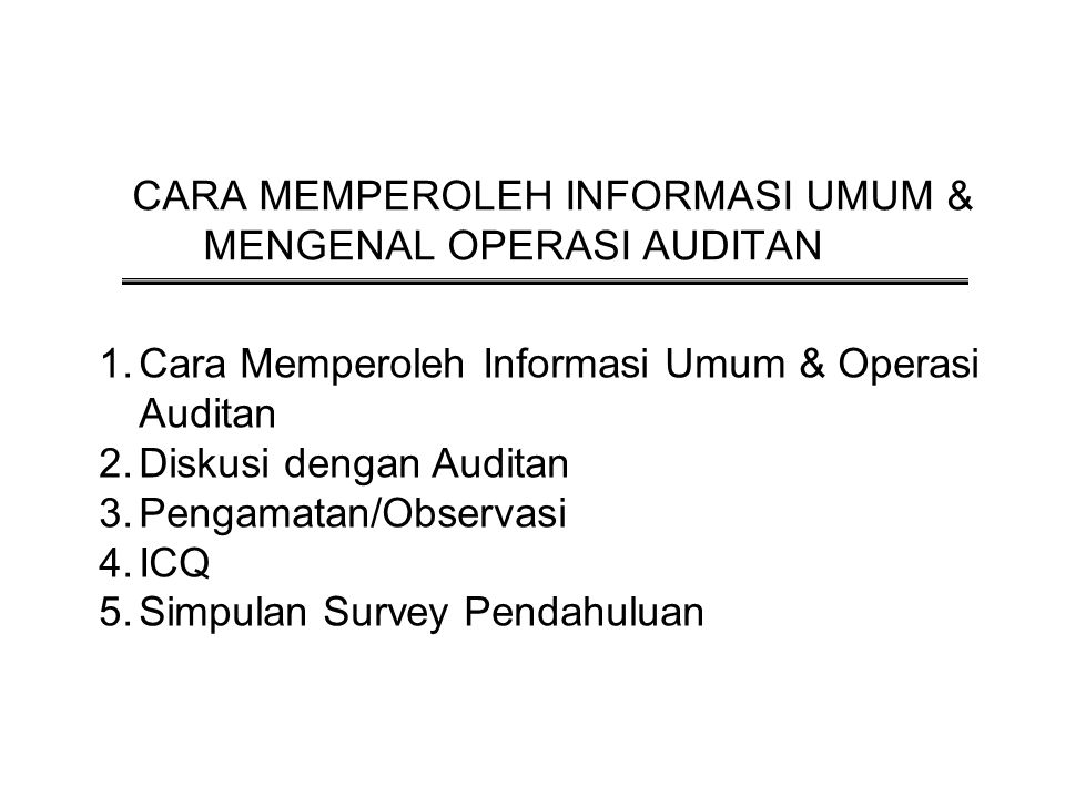 Pertemuan 9 - 10 CARA MEMPEROLEH INFORMASI UMUM & MENGENAL OPERASI AUDITAN. Cara Memperoleh Informasi Umum & Operasi Auditan.