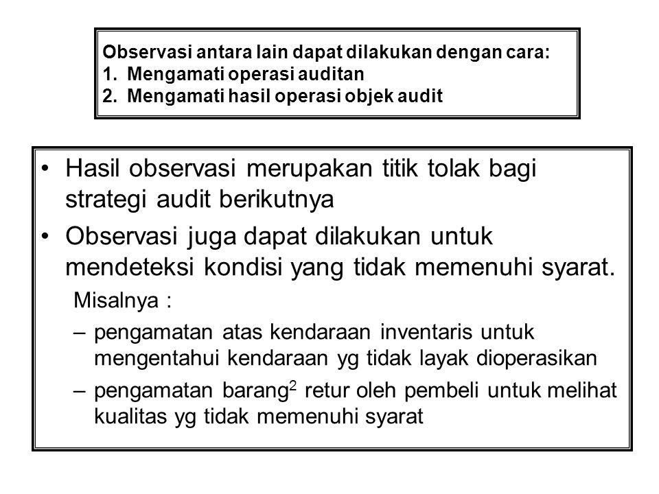 Hasil observasi merupakan titik tolak bagi strategi audit berikutnya