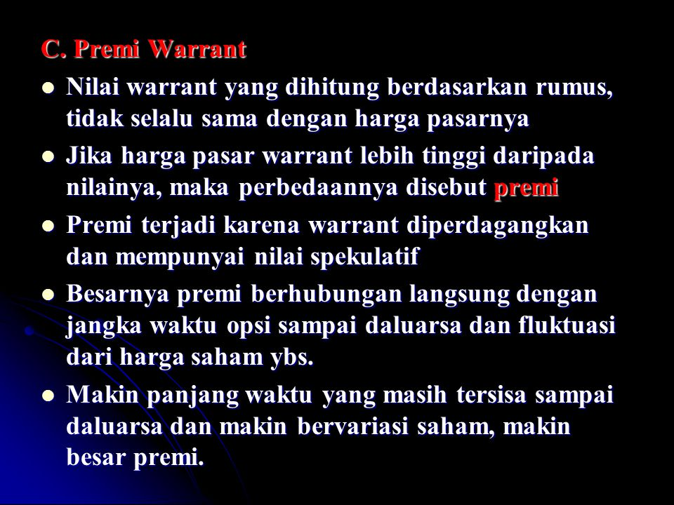 C. Premi Warrant Nilai warrant yang dihitung berdasarkan rumus, tidak selalu sama dengan harga pasarnya.