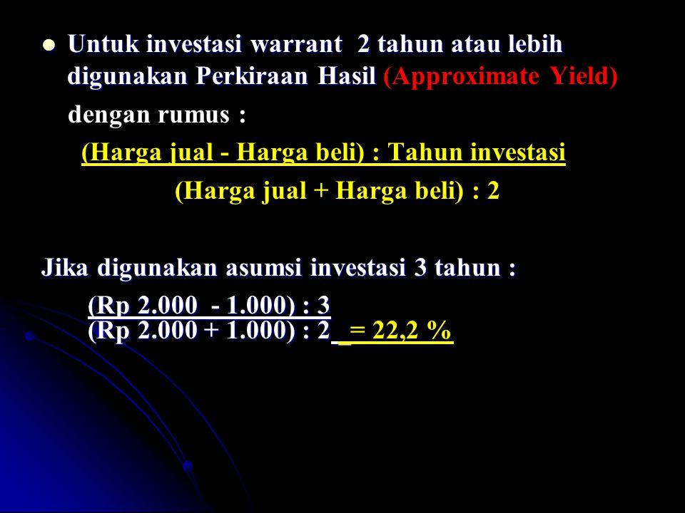 Untuk investasi warrant 2 tahun atau lebih digunakan Perkiraan Hasil (Approximate Yield)