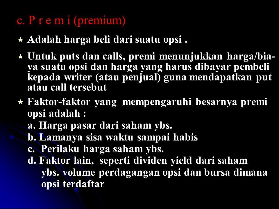 c. P r e m i (premium) Adalah harga beli dari suatu opsi .
