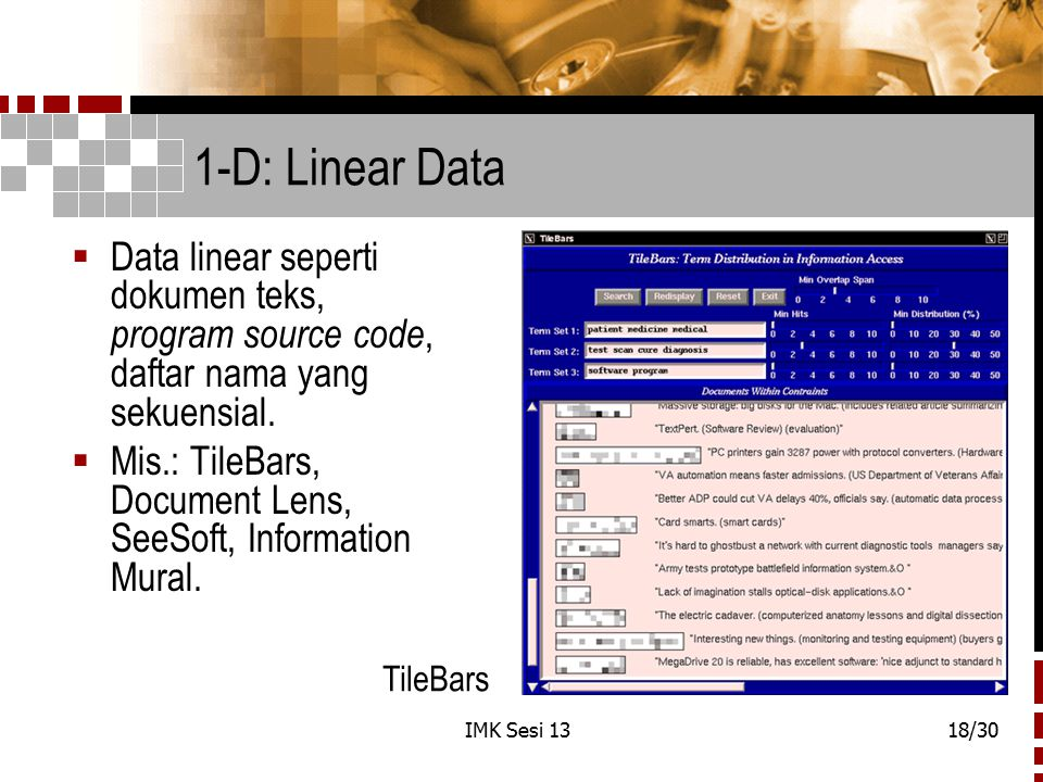 1-D: Linear Data Data linear seperti dokumen teks, program source code, daftar nama yang sekuensial.