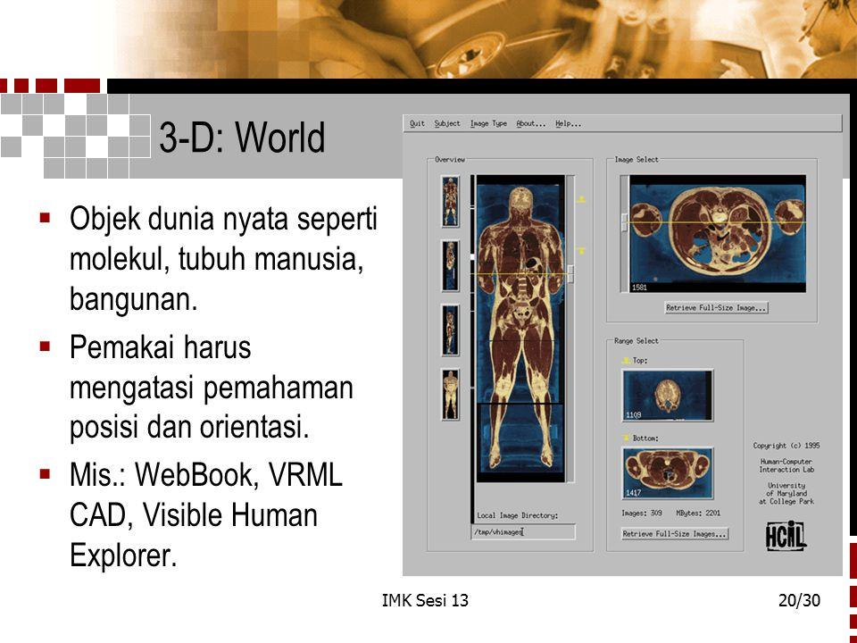 3-D: World Objek dunia nyata seperti molekul, tubuh manusia, bangunan.