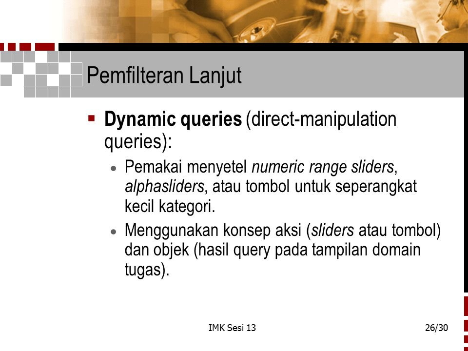 Pemfilteran Lanjut Dynamic queries (direct-manipulation queries):