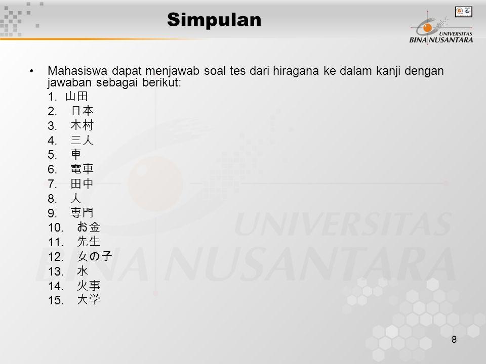 Simpulan Mahasiswa dapat menjawab soal tes dari hiragana ke dalam kanji dengan jawaban sebagai berikut: