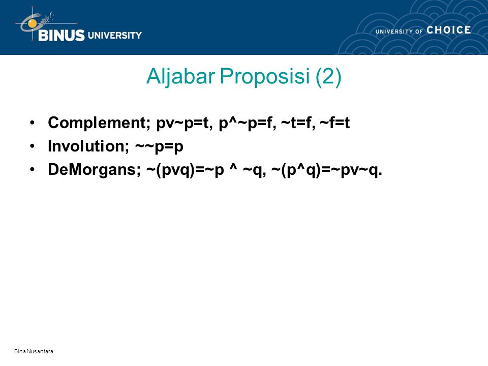 Aljabar Proposisi (2) Complement; pv~p=t, p^~p=f, ~t=f, ~f=t