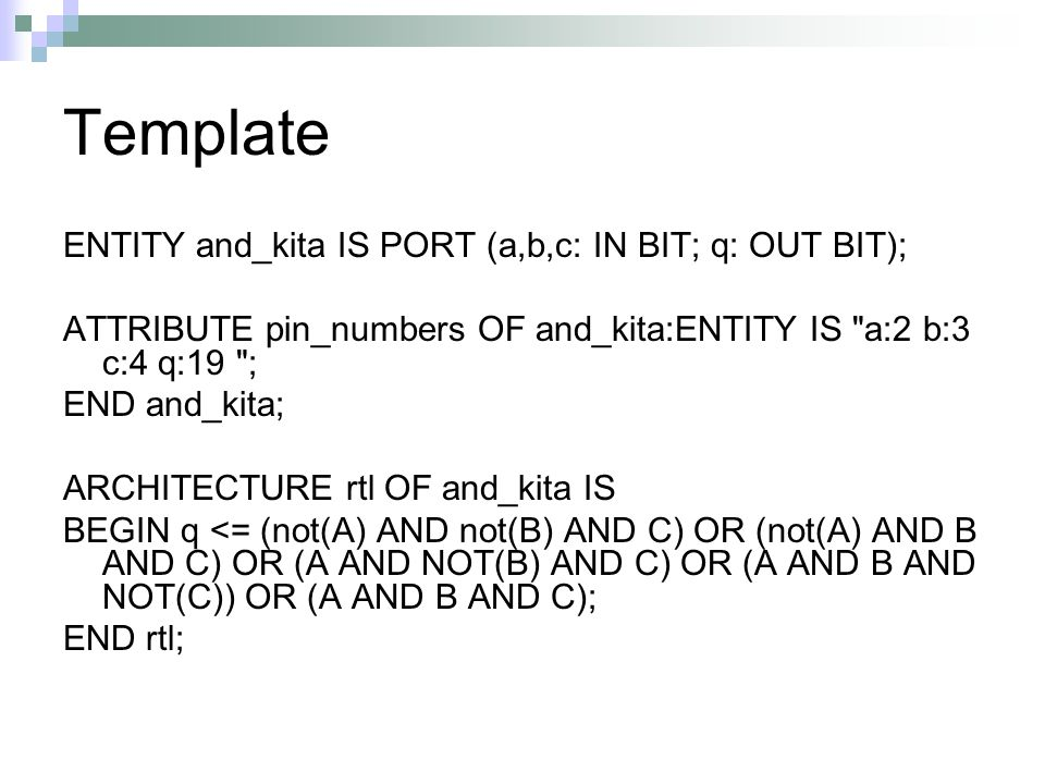 Template ENTITY and_kita IS PORT (a,b,c: IN BIT; q: OUT BIT);