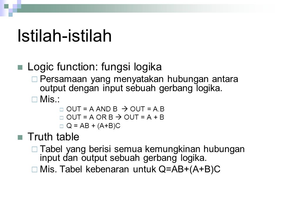 Istilah-istilah Logic function: fungsi logika Truth table