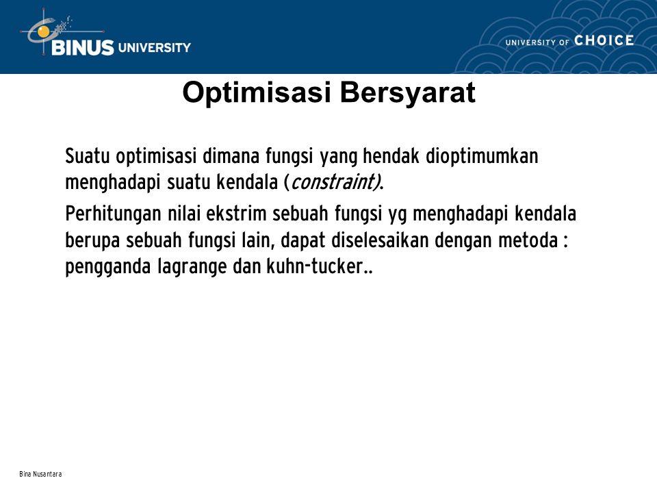 Optimisasi Bersyarat Suatu optimisasi dimana fungsi yang hendak dioptimumkan menghadapi suatu kendala (constraint).