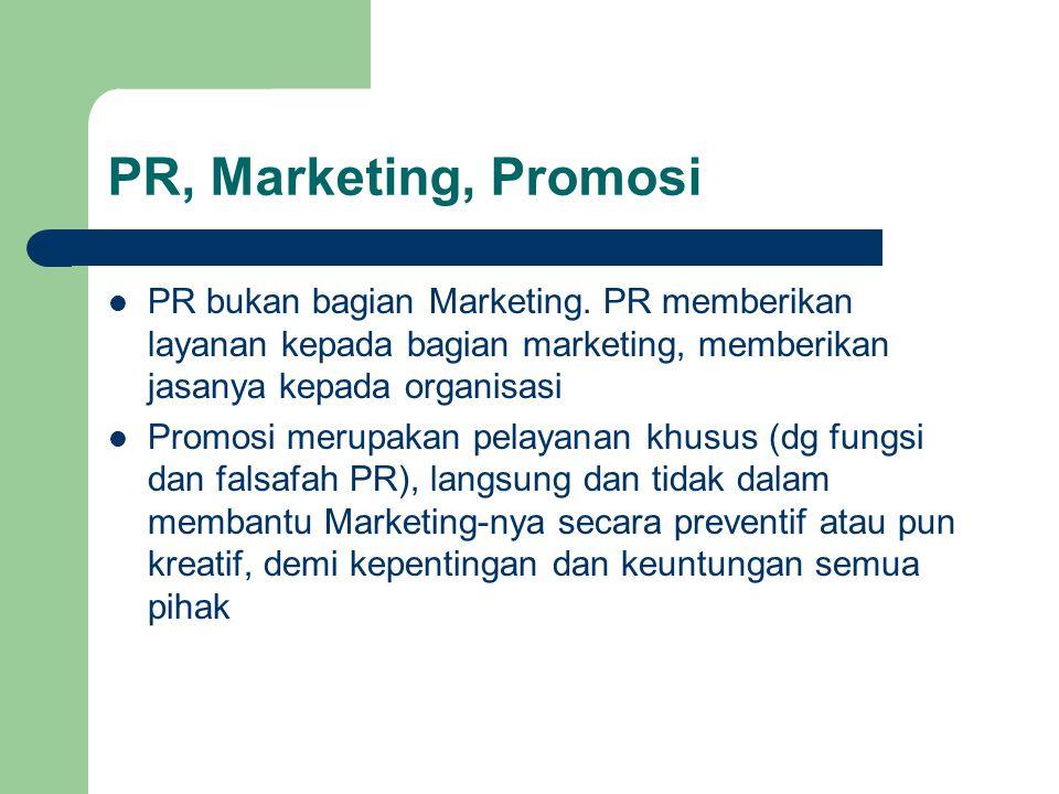 PR, Marketing, Promosi PR bukan bagian Marketing. PR memberikan layanan kepada bagian marketing, memberikan jasanya kepada organisasi.