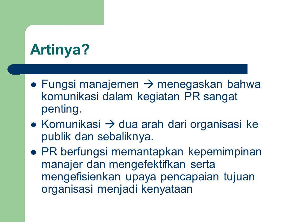 Artinya Fungsi manajemen  menegaskan bahwa komunikasi dalam kegiatan PR sangat penting.