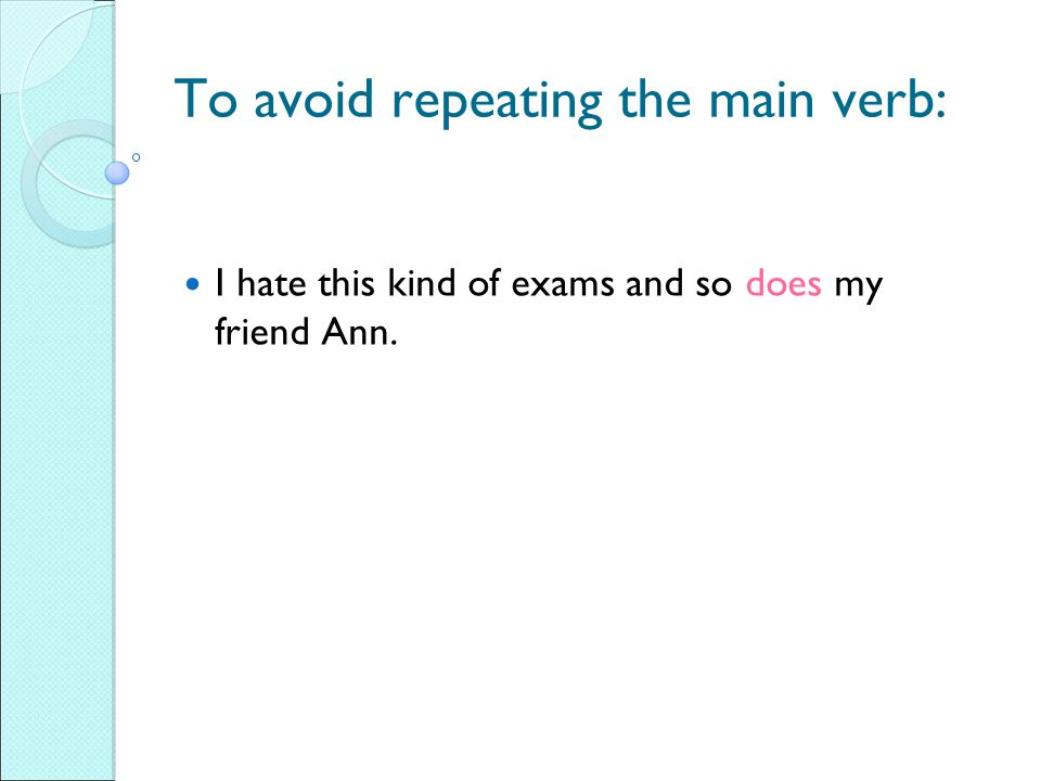To avoid repeating the main verb:
