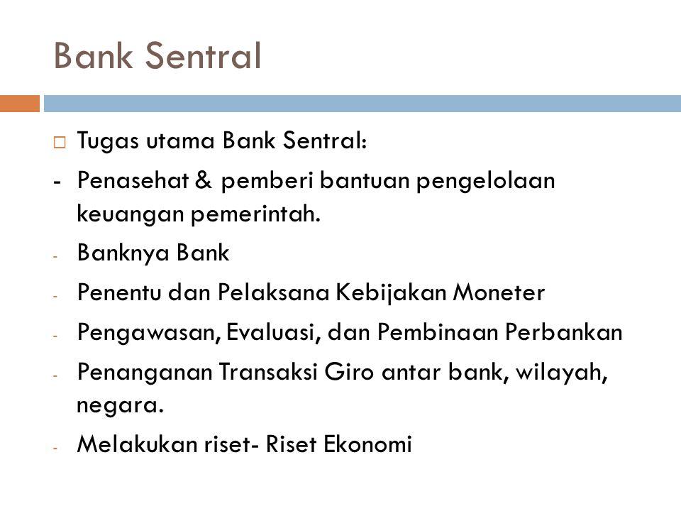 Bank Sentral Tugas utama Bank Sentral: