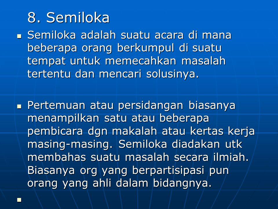 8. Semiloka Semiloka adalah suatu acara di mana beberapa orang berkumpul di suatu tempat untuk memecahkan masalah tertentu dan mencari solusinya.