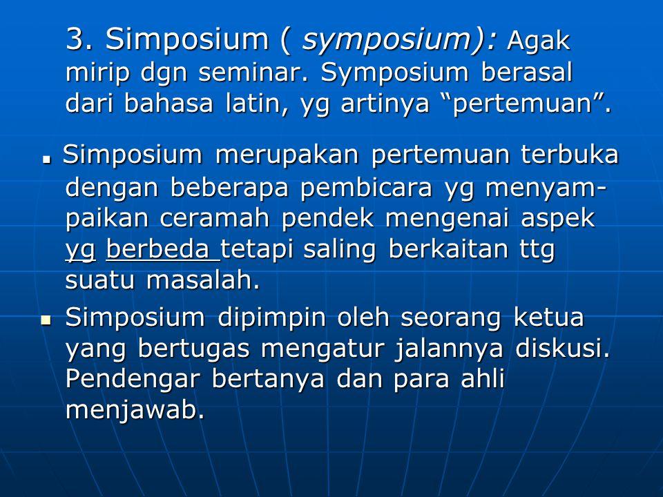 3. Simposium ( symposium): Agak mirip dgn seminar