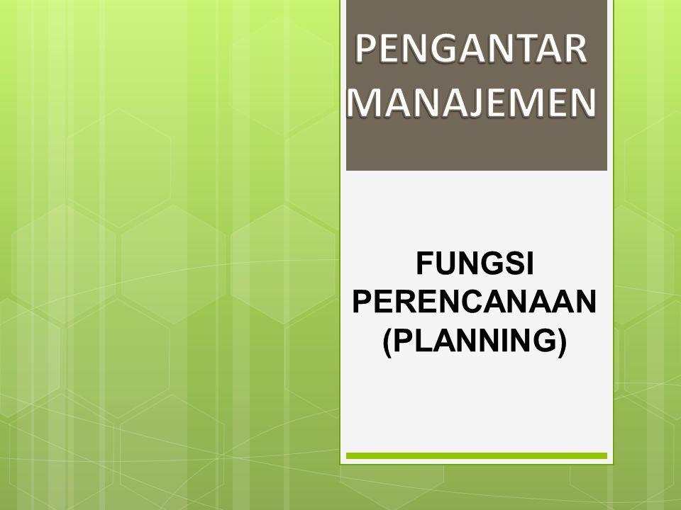 FUNGSI PERENCANAAN (PLANNING)