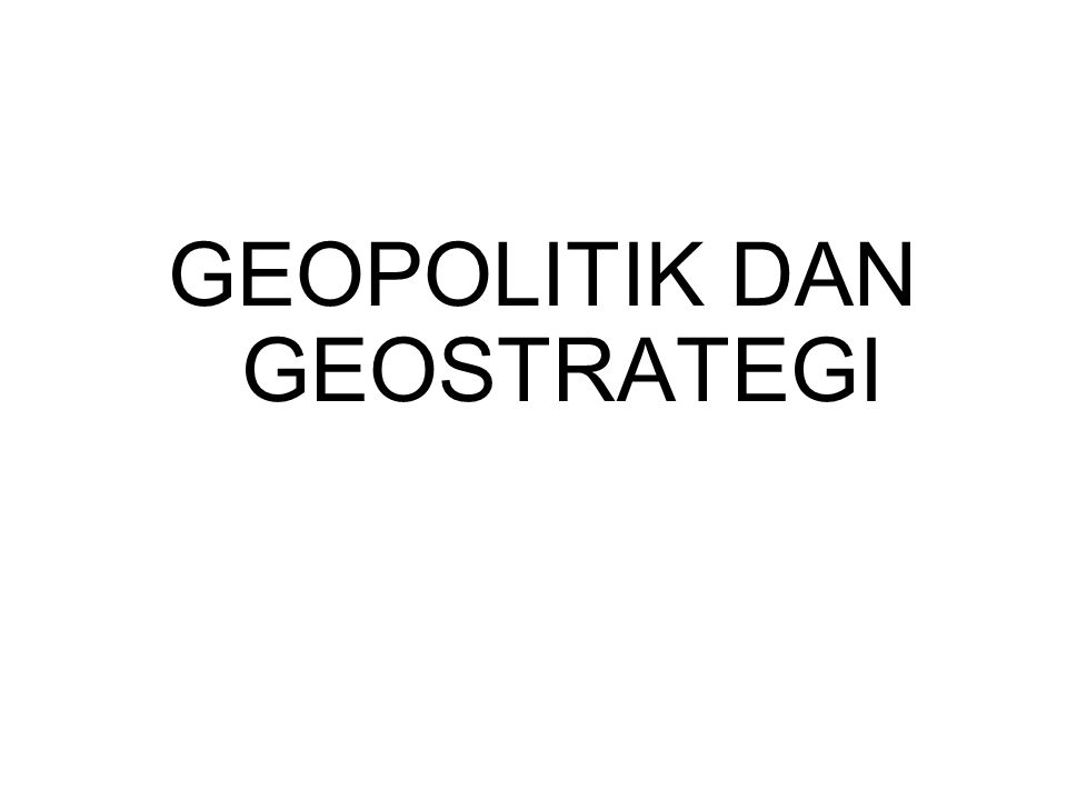 GEOPOLITIK DAN GEOSTRATEGI