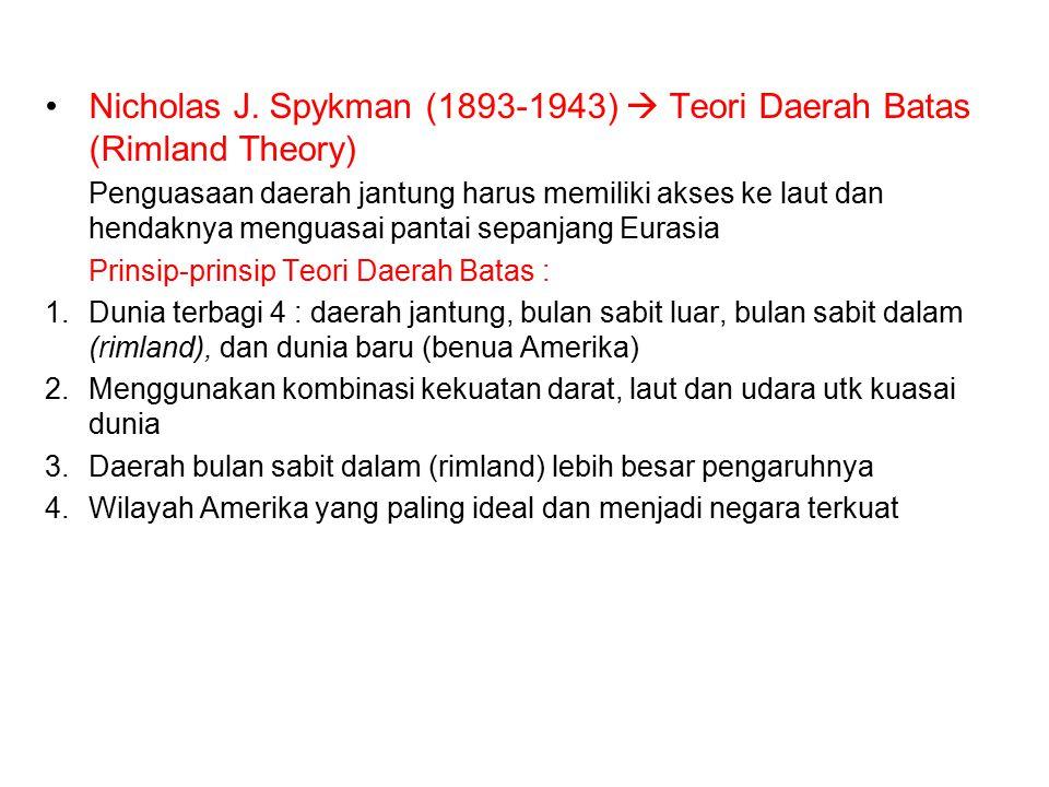 Nicholas J. Spykman (1893-1943)  Teori Daerah Batas (Rimland Theory)