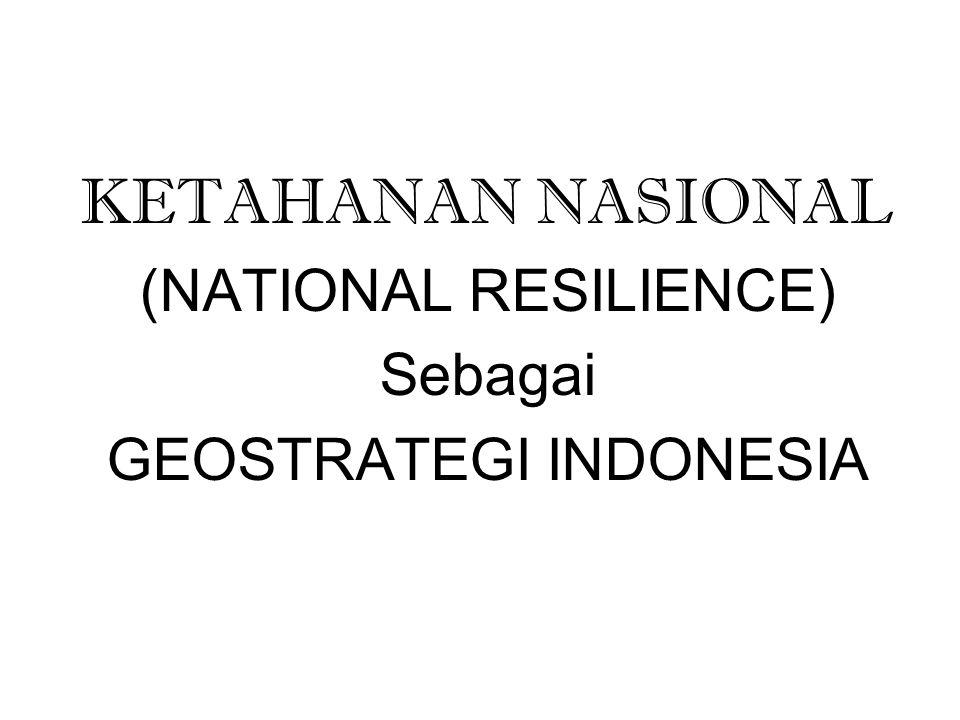 KETAHANAN NASIONAL (NATIONAL RESILIENCE) Sebagai GEOSTRATEGI INDONESIA
