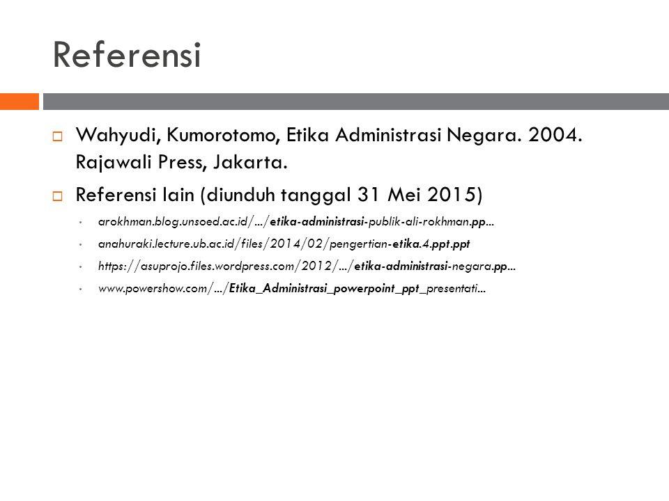 Referensi Wahyudi, Kumorotomo, Etika Administrasi Negara. 2004. Rajawali Press, Jakarta. Referensi lain (diunduh tanggal 31 Mei 2015)