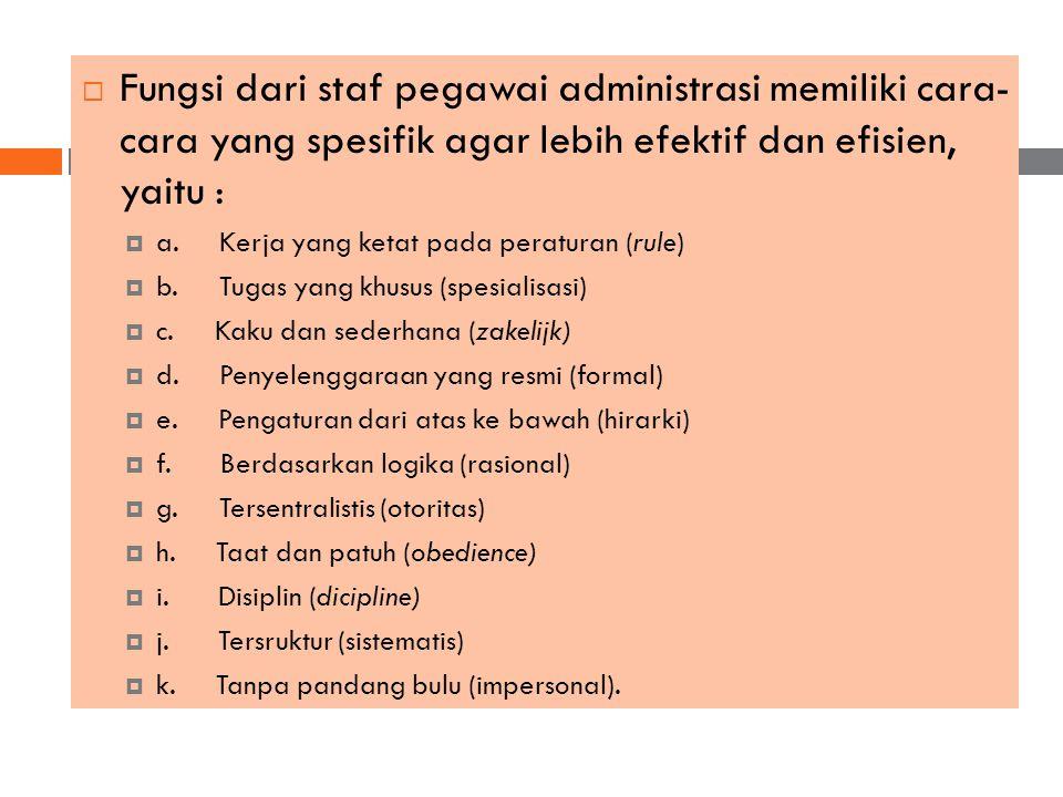 Fungsi dari staf pegawai administrasi memiliki cara- cara yang spesifik agar lebih efektif dan efisien, yaitu :