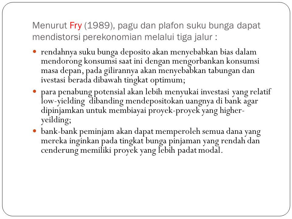 Menurut Fry (1989), pagu dan plafon suku bunga dapat mendistorsi perekonomian melalui tiga jalur :