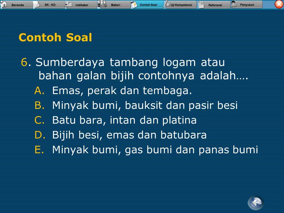 6. Sumberdaya tambang logam atau bahan galan bijih contohnya adalah….