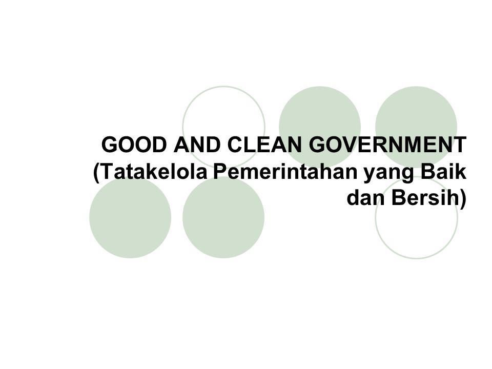 GOOD AND CLEAN GOVERNMENT (Tatakelola Pemerintahan yang Baik dan Bersih)
