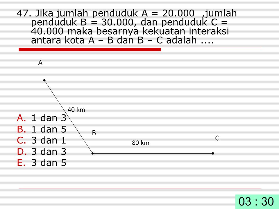 47. Jika jumlah penduduk A = 20. 000 ,jumlah penduduk B = 30