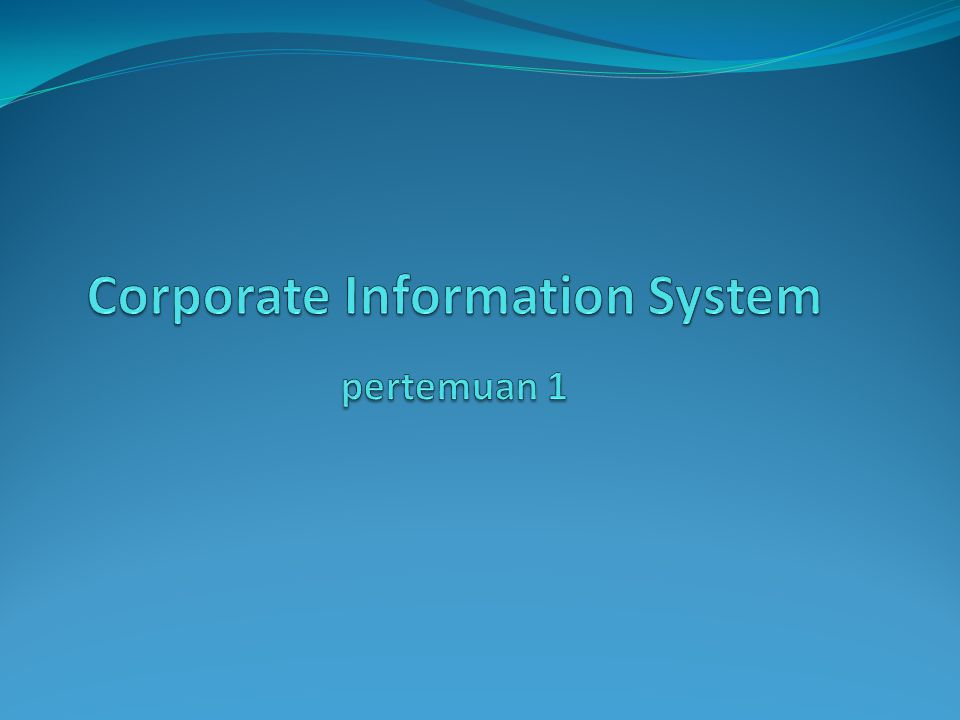 Corporate Information System pertemuan 1