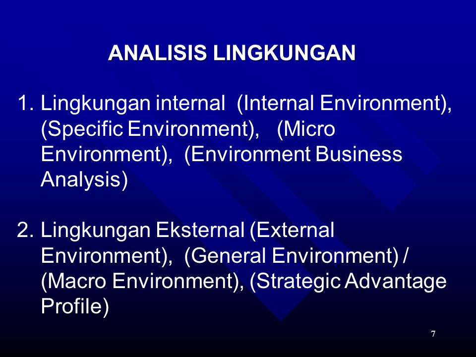 ANALISIS LINGKUNGAN Lingkungan internal (Internal Environment), (Specific Environment), (Micro Environment), (Environment Business Analysis)