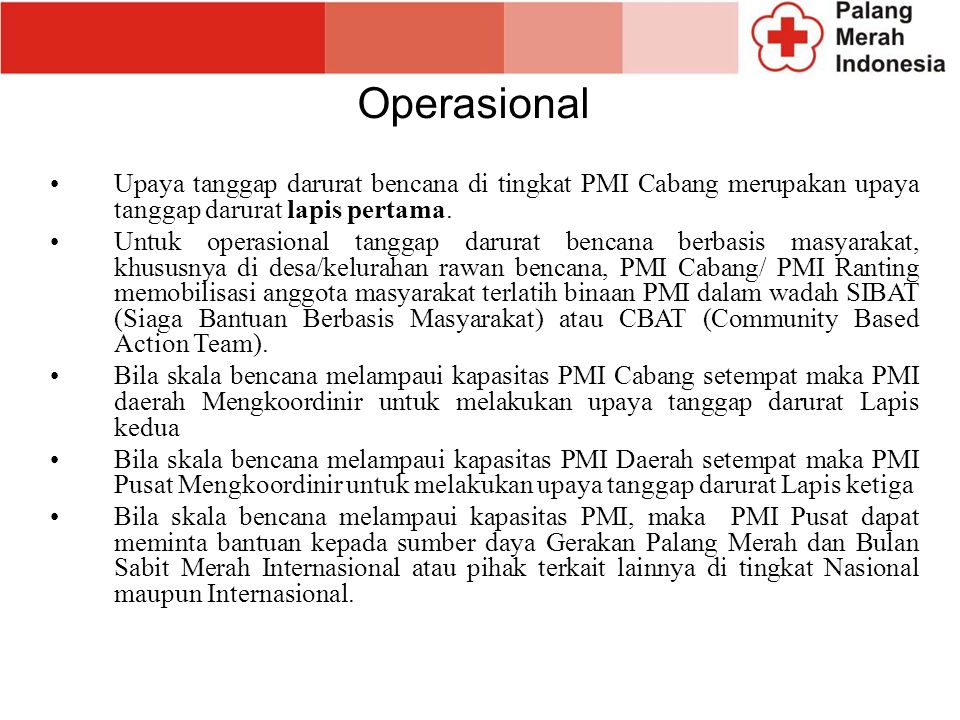 Operasional Upaya tanggap darurat bencana di tingkat PMI Cabang merupakan upaya tanggap darurat lapis pertama.