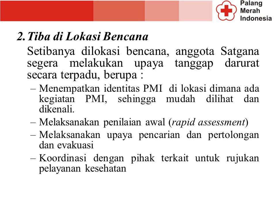 2. Tiba di Lokasi Bencana Setibanya dilokasi bencana, anggota Satgana segera melakukan upaya tanggap darurat secara terpadu, berupa :