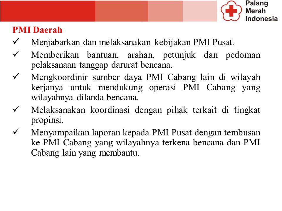 PMI Daerah Menjabarkan dan melaksanakan kebijakan PMI Pusat. Memberikan bantuan, arahan, petunjuk dan pedoman pelaksanaan tanggap darurat bencana.