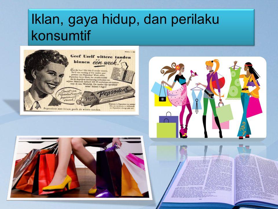 Iklan, gaya hidup, dan perilaku konsumtif