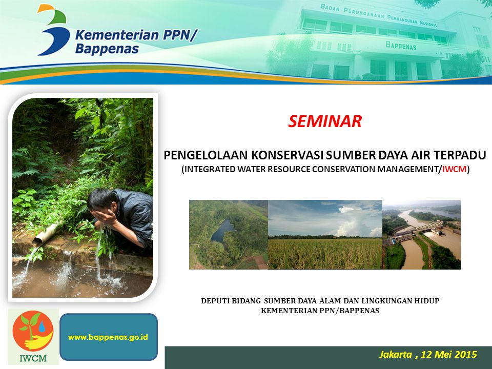 www.bappenas.go.id SEMINAR PENGELOLAAN KONSERVASI SUMBER DAYA AIR TERPADU (INTEGRATED WATER RESOURCE CONSERVATION MANAGEMENT/IWCM)