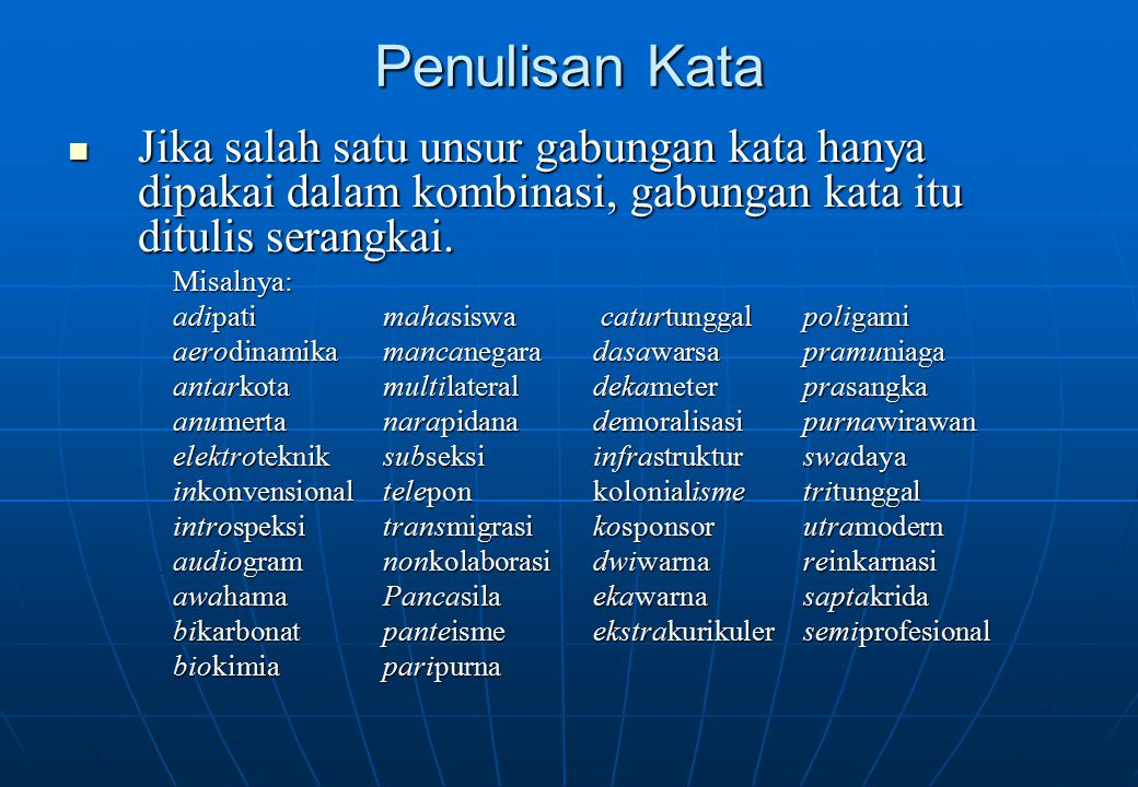 Penulisan Kata Jika salah satu unsur gabungan kata hanya dipakai dalam kombinasi, gabungan kata itu ditulis serangkai.