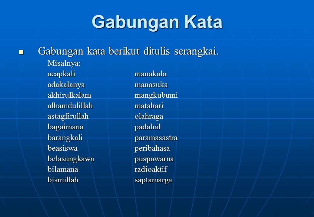 Gabungan Kata Gabungan kata berikut ditulis serangkai. Misalnya: