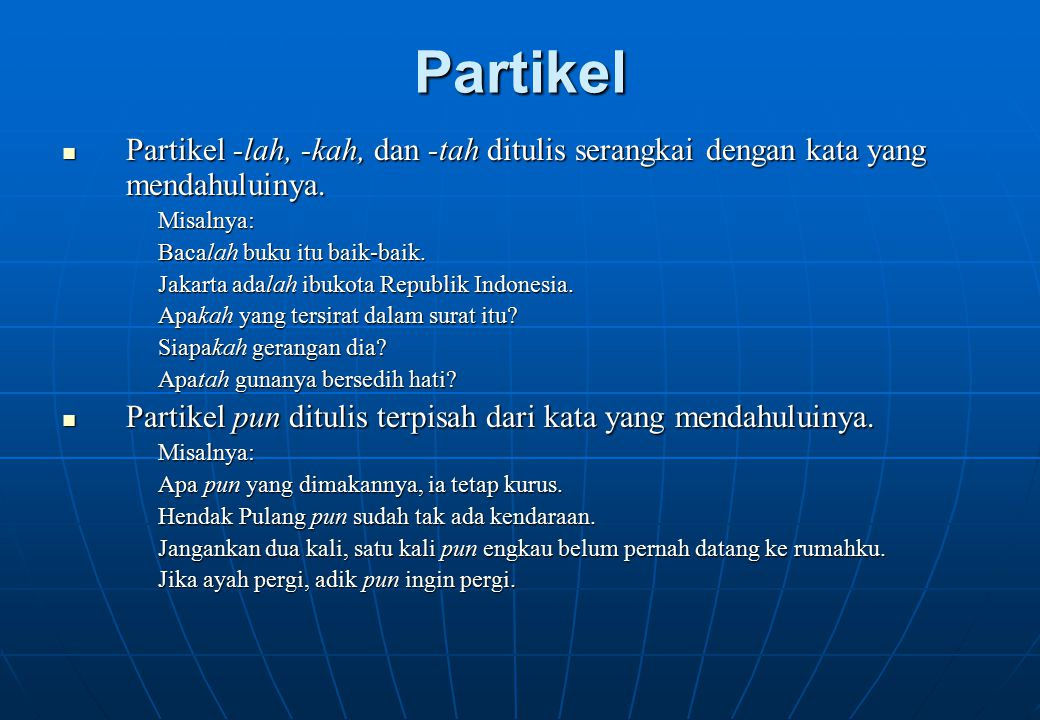 Partikel Partikel -lah, -kah, dan -tah ditulis serangkai dengan kata yang mendahuluinya. Misalnya: