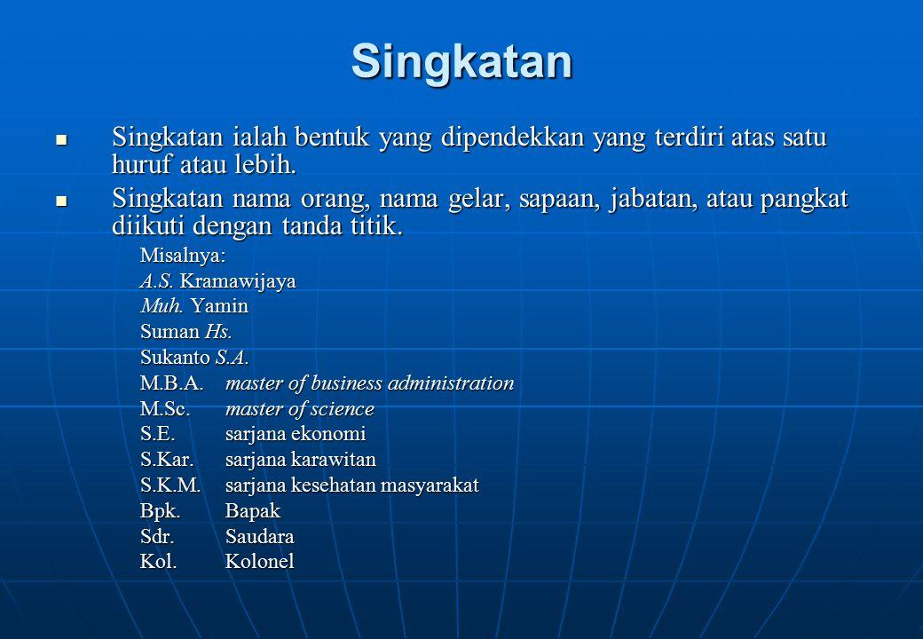 Singkatan Singkatan ialah bentuk yang dipendekkan yang terdiri atas satu huruf atau lebih.