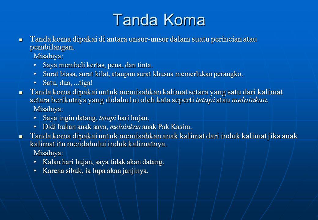 Tanda Koma Tanda koma dipakai di antara unsur-unsur dalam suatu perincian atau pembilangan. Misalnya:
