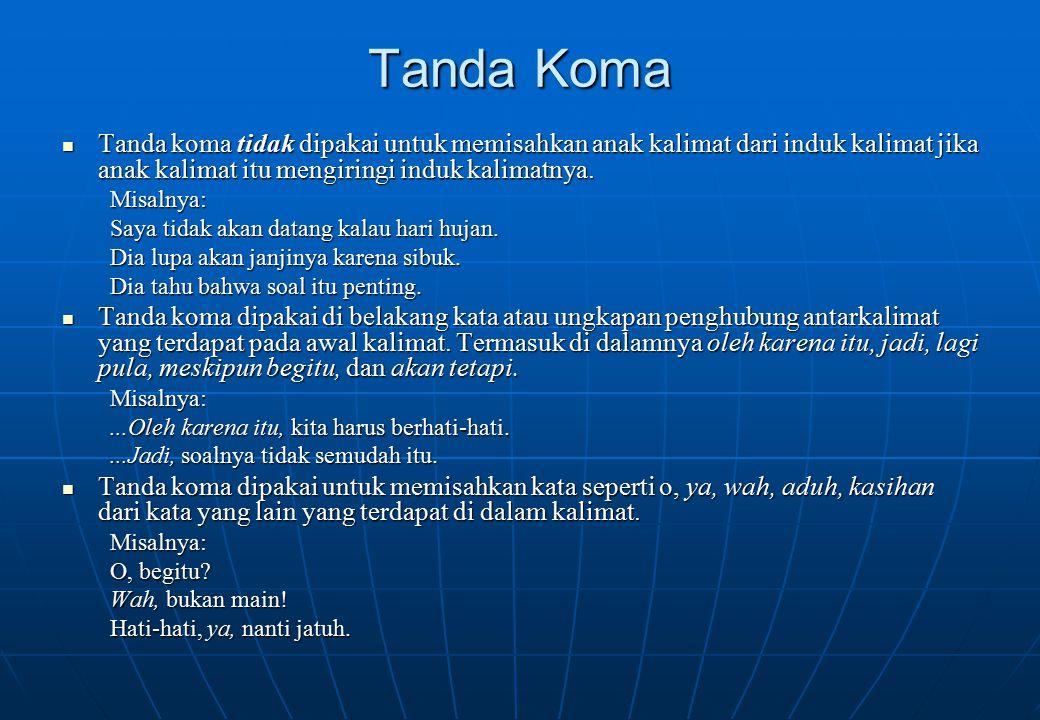 Tanda Koma Tanda koma tidak dipakai untuk memisahkan anak kalimat dari induk kalimat jika anak kalimat itu mengiringi induk kalimatnya.
