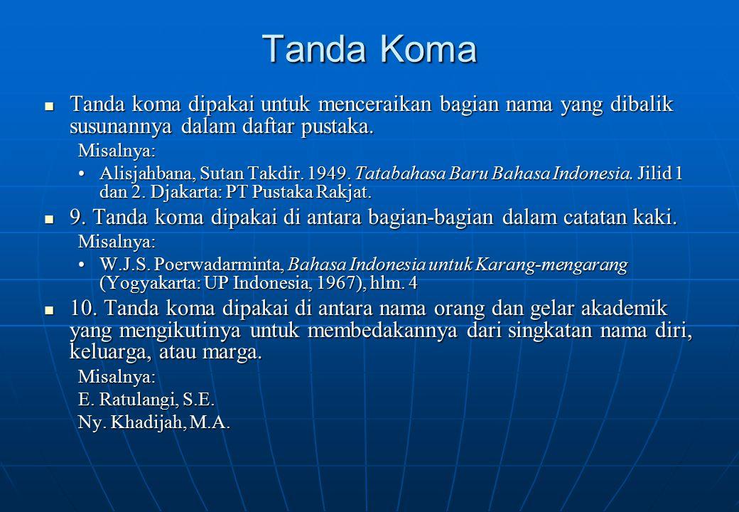 Tanda Koma Tanda koma dipakai untuk menceraikan bagian nama yang dibalik susunannya dalam daftar pustaka.
