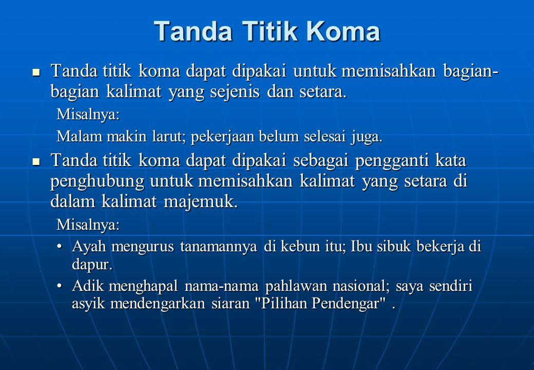 Tanda Titik Koma Tanda titik koma dapat dipakai untuk memisahkan bagian-bagian kalimat yang sejenis dan setara.