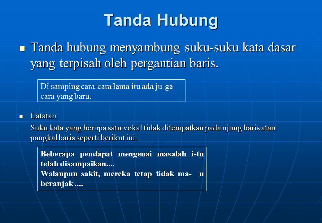 Tanda Hubung Tanda hubung menyambung suku-suku kata dasar yang terpisah oleh pergantian baris. Catatan: